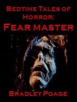 Bedtime Tales of Horror: Fear Master - Bradley Poage
