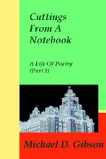 Cuttings from a Notebook: A Life of Poetry (Part 1) - Michael Gibson