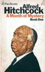 Alfred Hitchcock Presents: A Month Of Mystery - Book One - Alfred Hitchcock, Harry Muheim, Stephen Marlowe, Joe Gores, Matthew Gant, David Alexander, Michael Zuroy, James Holding, Andrew Benedict, William Sambrot, Alex Gaby, Jack Ritchie, Mike Marmer, Michael Gilbert, Lawrence Block, Ross Macdonald, Lawrence Treat