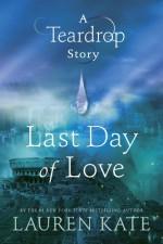 Last Day of Love: A Teardrop Story - Lauren Kate