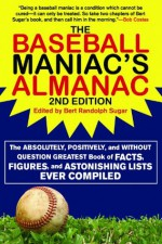 The Baseball Maniac's Almanac: The Absolutely, Positively, and Without Question Greatest Book of Facts, Figures, and Astonishing Lists Ever Compiled (Baseball ... Almanac: Absolutely, Positively & Without) - Bert Randolph Sugar