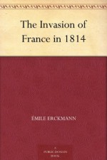 The Invasion of France in 1814 - Émile Erckmann, Alexandre Chatrian