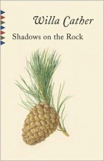 Shadows on the Rock - Willa Cather