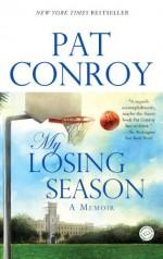 My Losing Season: A Memoir - Pat Conroy