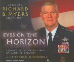 Eyes on the Horizon: Serving on the Front Lines of National Security - Richard B. Myers, Arthur Morey, Malcolm McConnell
