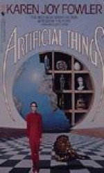 Artificial Things - Karen Joy Fowler
