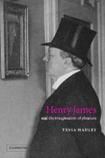 Henry James and the Imagination of Pleasure - Tessa Hadley