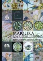 Majolika z Ćmielowa i Nieborowa w kolekcji Muzeum Narodowego w Krakowie - Bożena Kostuch
