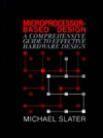 Microprocessor Based Design: A Comprehensive Guide to Effective Hardware Design - Michael Slater