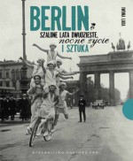 Berlin. Szalone lata dwudzieste, nocne życie i sztuka - Iwona Luba