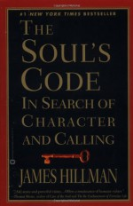 The Soul's Code: In Search of Character and Calling - James Hillman