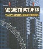 Mega Structures: Tallest, Longest, Biggest, Deepest - Ian Graham