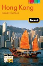 Hong Kong - Fodor's Travel Publications Inc., Fodor's Travel Publications Inc.