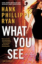 What You See: A Jane Ryland Novel - Hank Phillippi Ryan
