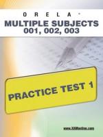 ORELA Multi-Subject 001, 002, 003 Practice Test 1 - Sharon Wynne