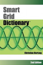 Smart Grid Dictionary - Christine Hertzog, Liz Ude, Douglas Stuart