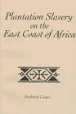 Plantation Slavery On The East Coast Of Africa - Frederick Cooper