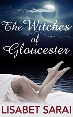 The Witches of Gloucester - Lisabet Sarai