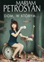 Dom, w którym... - Mariam Petrosyan