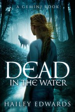 Dead in the Water (Gemini: A Black Dog Series Book 1) - Hailey Edwards
