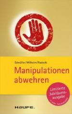 Manipulationen abwehren: TaschenGuide (Haufe TaschenGuide) (German Edition) - Andreas Edmüller, Thomas Wilhelm, Monika Radecki