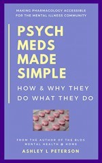 Psych Meds Made Simple: How & Why They Do What They Do - Ashley L Peterson