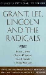 Grant, Lee, Lincoln and the Radicals: Essays on Civil War Leadership - Bruce Catton, David Herbert Donald, Charles P. Roland