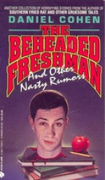 The Beheaded Freshman and Other Nasty Rumors - Daniel Cohen