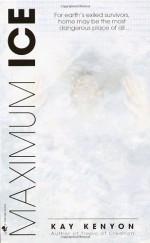Maximum Ice - Kay Kenyon