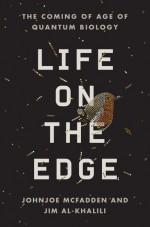 Life on the Edge: The Coming of Age of Quantum Biology - Johnjoe McFadden, Jim Al-Khalili