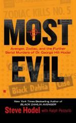 Most Evil: Avenger, Zodiac, and the Further Serial Murders of Dr. George Hill Hodel (Berkley True Crime) - Steve Hodel, Ralph Pezzullo