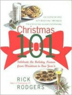 Christmas 101: Celebrate the Holiday Season - From Christmas to New Year's - Rick Rodgers