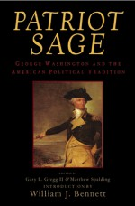 Patriot Sage: George Washington and the American Political Tradition - Gary L. Gregg II, Forrest McDonald, Richard Brookhiser, William B. Allen