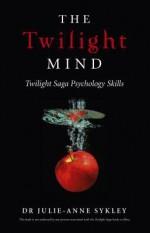 The Twilight Mind: Twilight Saga Psychology Skills - Julie-Anne Sykley