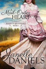 A Mail-Order Heart (Miners to Millionaires Book 1) - Janelle Daniels