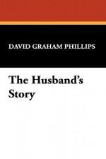The Husband's Story - David Graham Phillips
