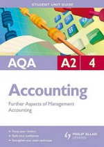 Aqa A2 Accounting Unit 4, . Further Aspects of Management Accounting - Ian Harrison