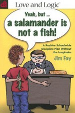 Yeah, but...a salamander is not a fish! Schoolwide Discipline Plan Without the Loopholes - Jim Fay