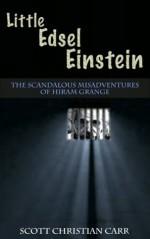 Little Edsel Einstein: A Hiram Grange Story (The Scandalous Misadventures of Hiram Grange) - Scott Christian Carr, Danny Evarts