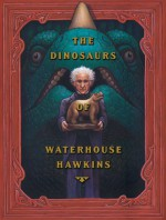 The Dinosaurs Of Waterhouse Hawkins - Barbara Kerley, Brian Selznick