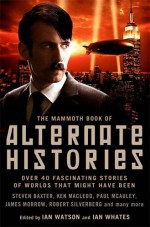 The Mammoth Book of Alternate Histories - Ian Watson, Ian Whates