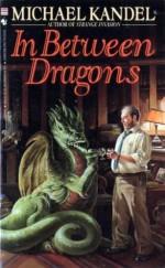 In Between Dragons - Michael Kandel