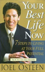 Your Best Life Now: 7 Steps to Living at Your Full Potential - Joel Osteen