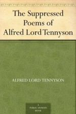 The Suppressed Poems of Alfred Lord Tennyson - Alfred Tennyson