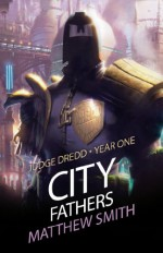 Judge Dredd Year One: City Fathers - Matthew Smith