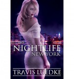 The Nightlife: New York (Paranormal Romance Thriller) (the Nightlife Series) - Travis Luedke