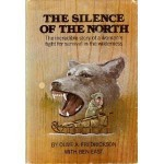 The Silence of the North: The Incredible Story of a Woman's Fight For Survival in the Wilderness - Olive A. Fredrickson, Ben East