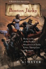 Boston Jacky: Being an Account of the Further Adventures of Jacky Faber, Taking Care of Business (Bloody Jack Adventures) - L. A. Meyer