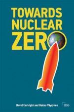 Towards Nuclear Zero - Raimo Våyrynen, David Cortright