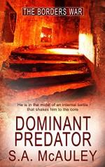 Dominant Predator (The Borders War Book 2) - S.A. McAuley